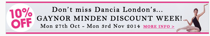 Don't miss Dancia London's Gaynor Minden discount Week! Mon 27th Oct - Mon 3rd Nov 2014. Get 10% off all Gaynor Minden products and much more!